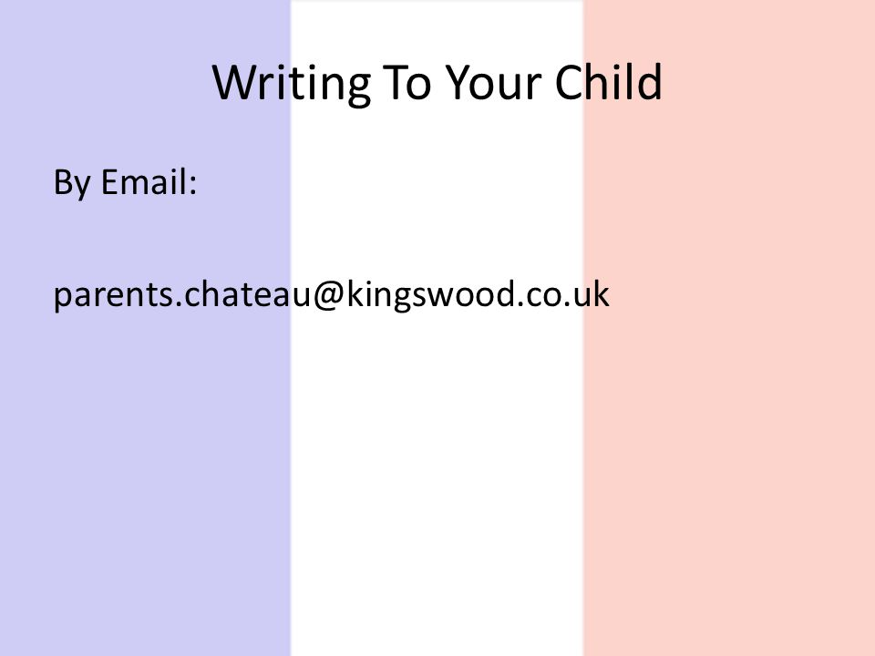 Writing To Your Child By Email: parents.chateau@kingswood.co.uk