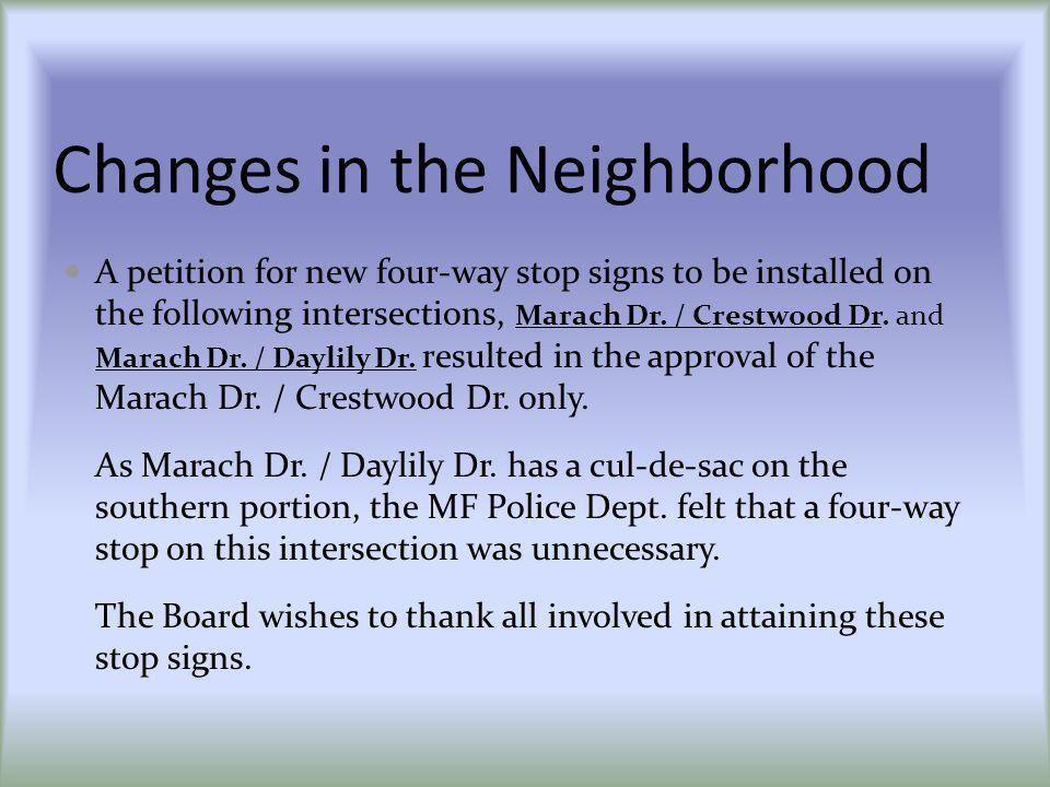 Changes in the Neighborhood A petition for new four-way stop signs to be installed on the following intersections, Marach Dr. / Crestwood Dr. and Mara