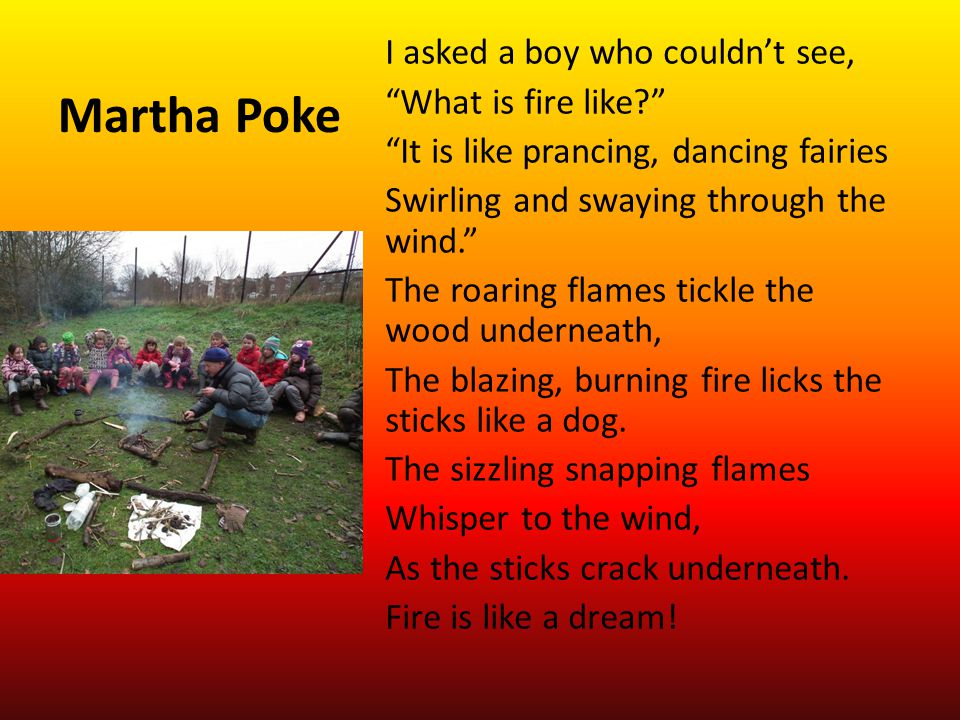 Martha Poke I asked a boy who couldnt see, What is fire like.
