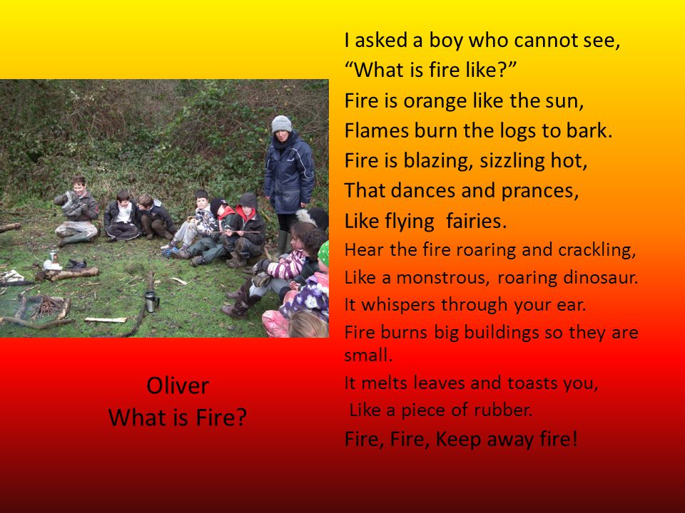 Oliver What is Fire.I asked a boy who cannot see, What is fire like.