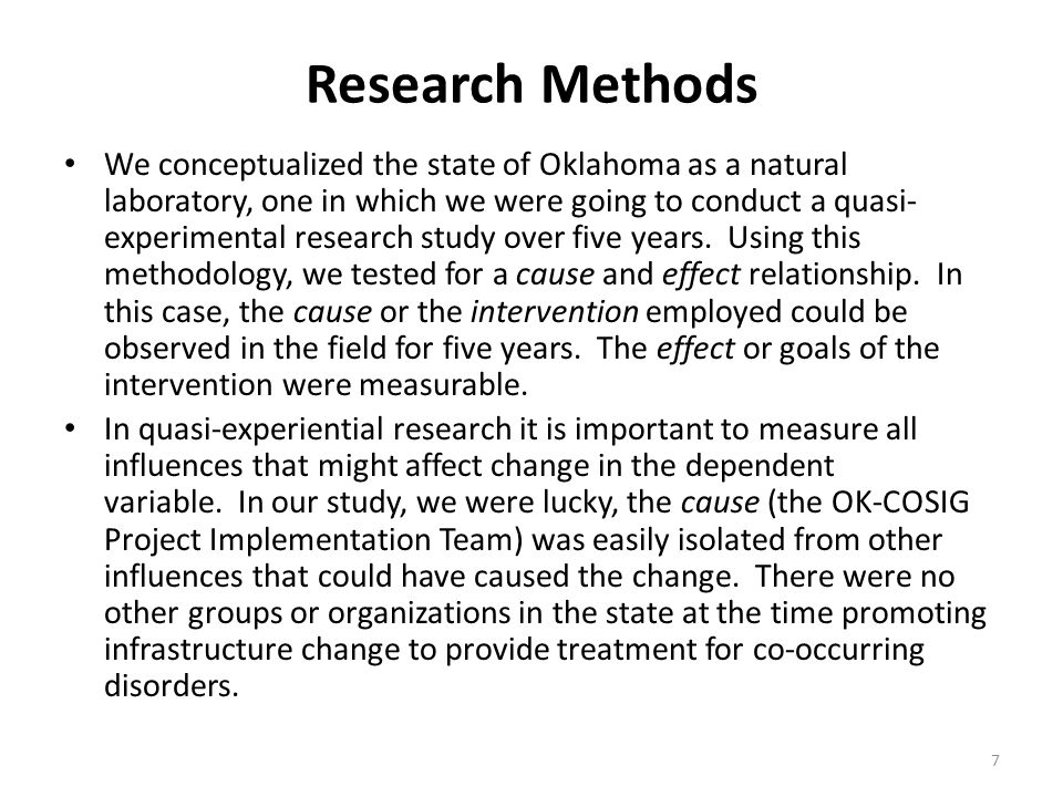 Research Methods We conceptualized the state of Oklahoma as a natural laboratory, one in which we were going to conduct a quasi- experimental research study over five years.