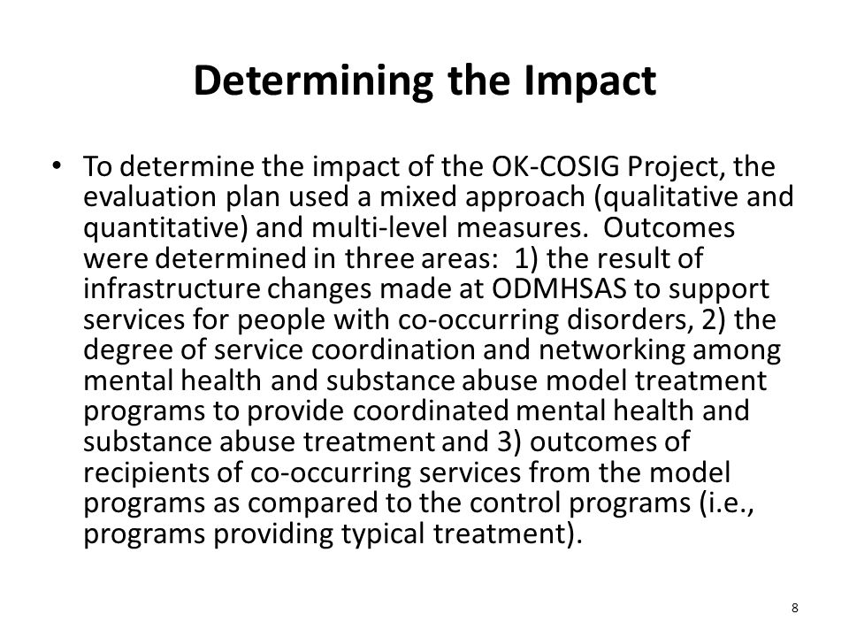 Determining the Impact To determine the impact of the OK-COSIG Project, the evaluation plan used a mixed approach (qualitative and quantitative) and multi-level measures.