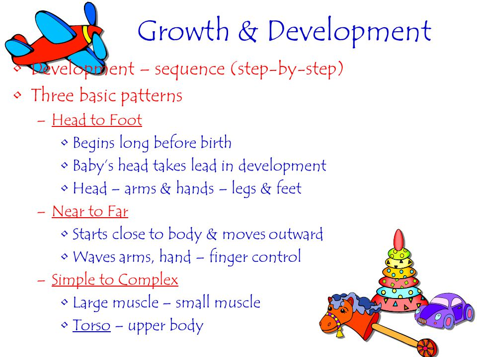 Influences on Growth & Development Typically, babies follow the same pattern, they do so at their own rate Terms are used interchangeably, but they are not the same thing Growth – changes in size, weight & length Development – increases & changes in physical, social or intellectual skills
