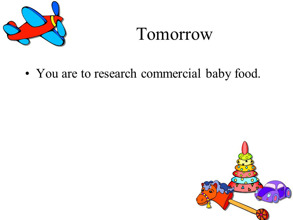 Tomorrow You are to research commercial baby food.