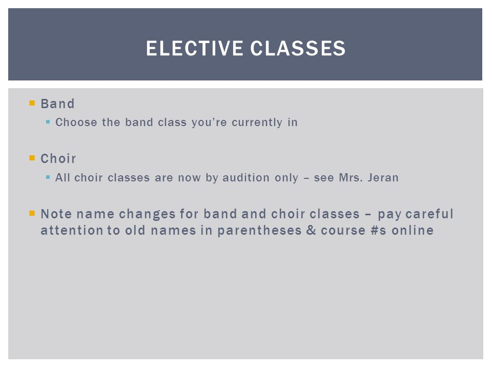 Band Choose the band class youre currently in Choir All choir classes are now by audition only – see Mrs. Jeran Note name changes for band and choir c