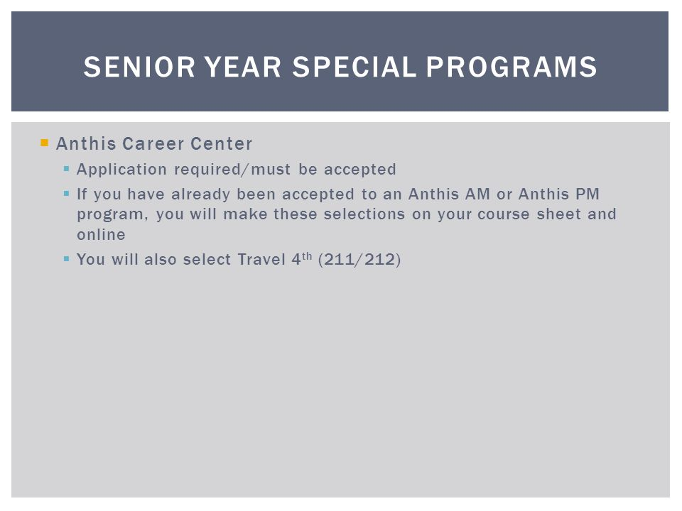 Anthis Career Center Application required/must be accepted If you have already been accepted to an Anthis AM or Anthis PM program, you will make these