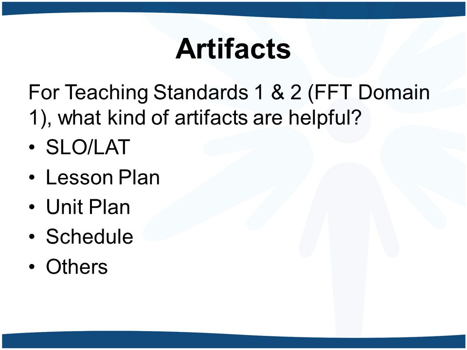 Artifacts For Teaching Standards 1 & 2 (FFT Domain 1), what kind of artifacts are helpful.
