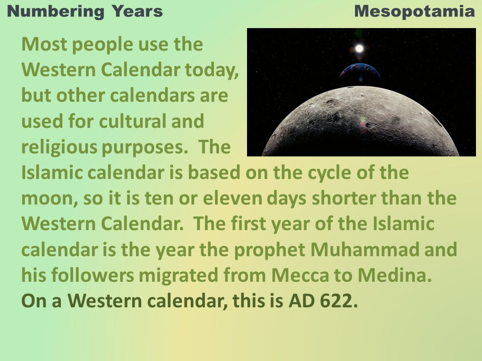 Numbering Years Mesopotamia Most people use the Western Calendar today, but other calendars are used for cultural and religious purposes.