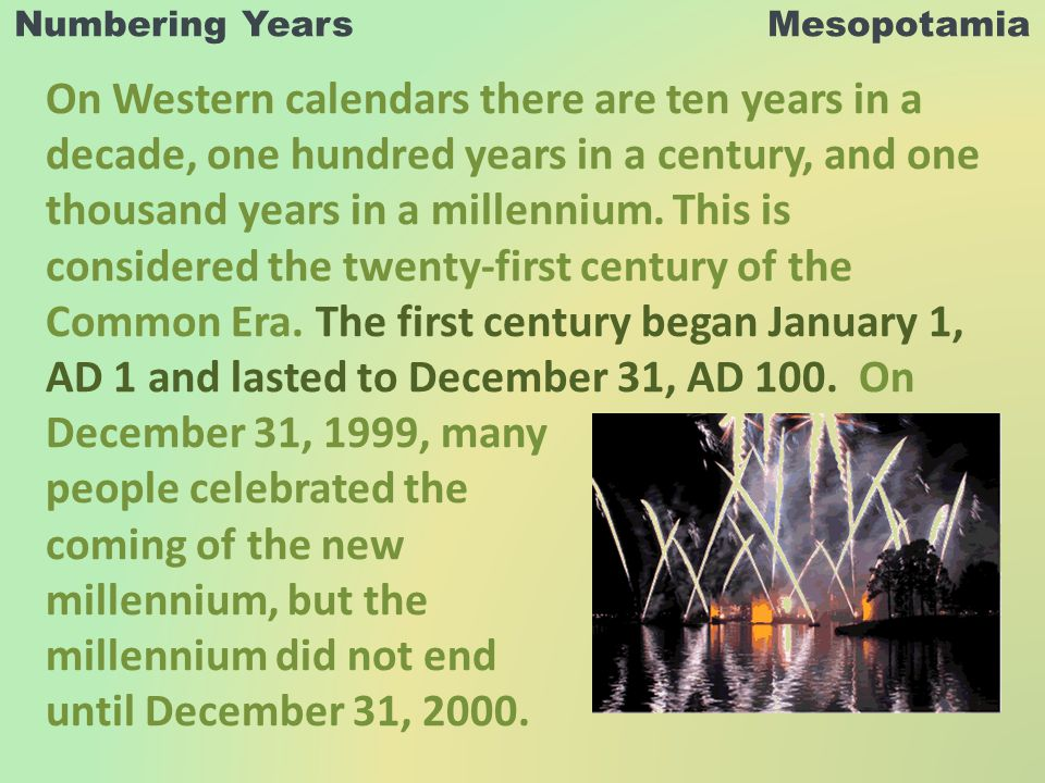 Numbering Years Mesopotamia On Western calendars there are ten years in a decade, one hundred years in a century, and one thousand years in a millennium.