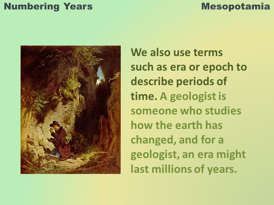 Numbering Years Mesopotamia We also use terms such as era or epoch to describe periods of time.