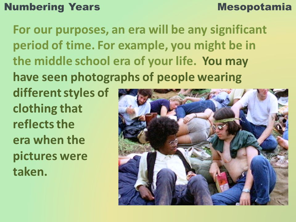 Numbering Years Mesopotamia For our purposes, an era will be any significant period of time.