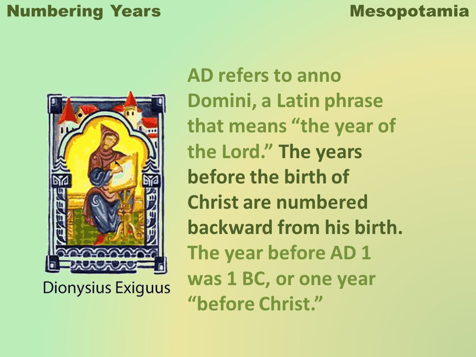 Numbering Years Mesopotamia AD refers to anno Domini, a Latin phrase that means the year of the Lord.