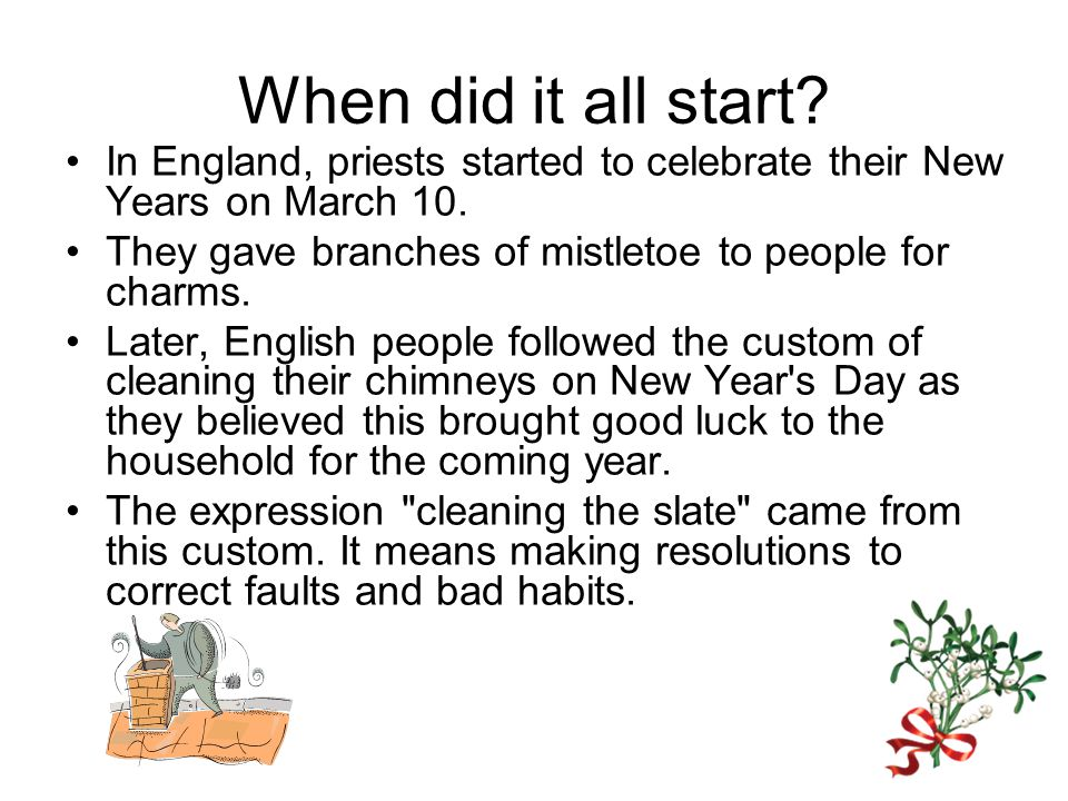 When did it all start? In England, priests started to celebrate their New Years on March 10. They gave branches of mistletoe to people for charms. Lat