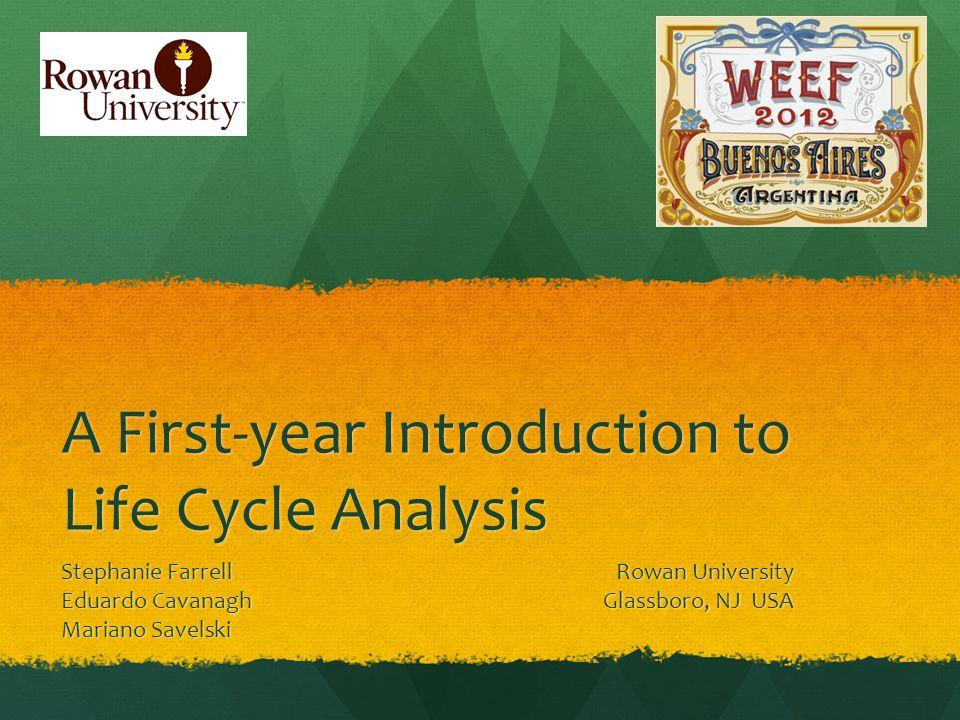 A First-year Introduction to Life Cycle Analysis Stephanie FarrellRowan University Eduardo CavanaghGlassboro, NJ USA Mariano Savelski