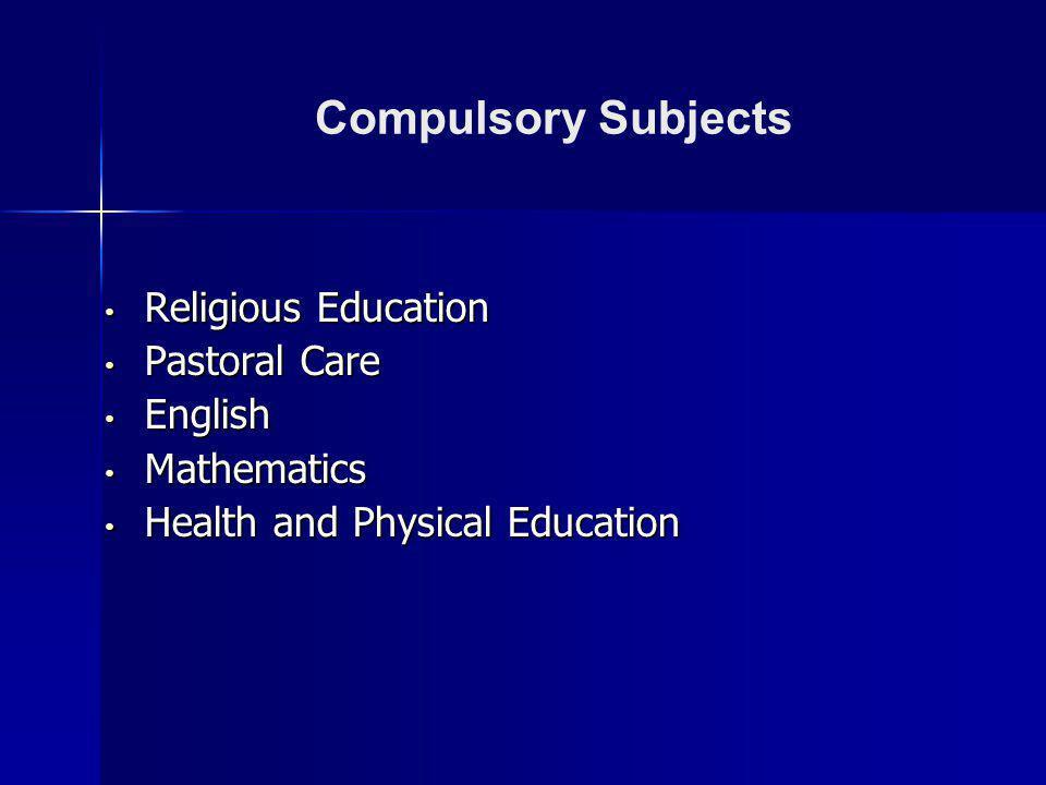 Compulsory Subjects Religious Education Religious Education Pastoral Care Pastoral Care English English Mathematics Mathematics Health and Physical Education Health and Physical Education