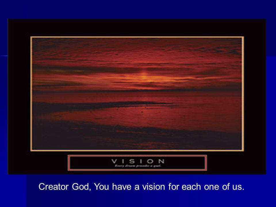 Creator God, You have a vision for each one of us.