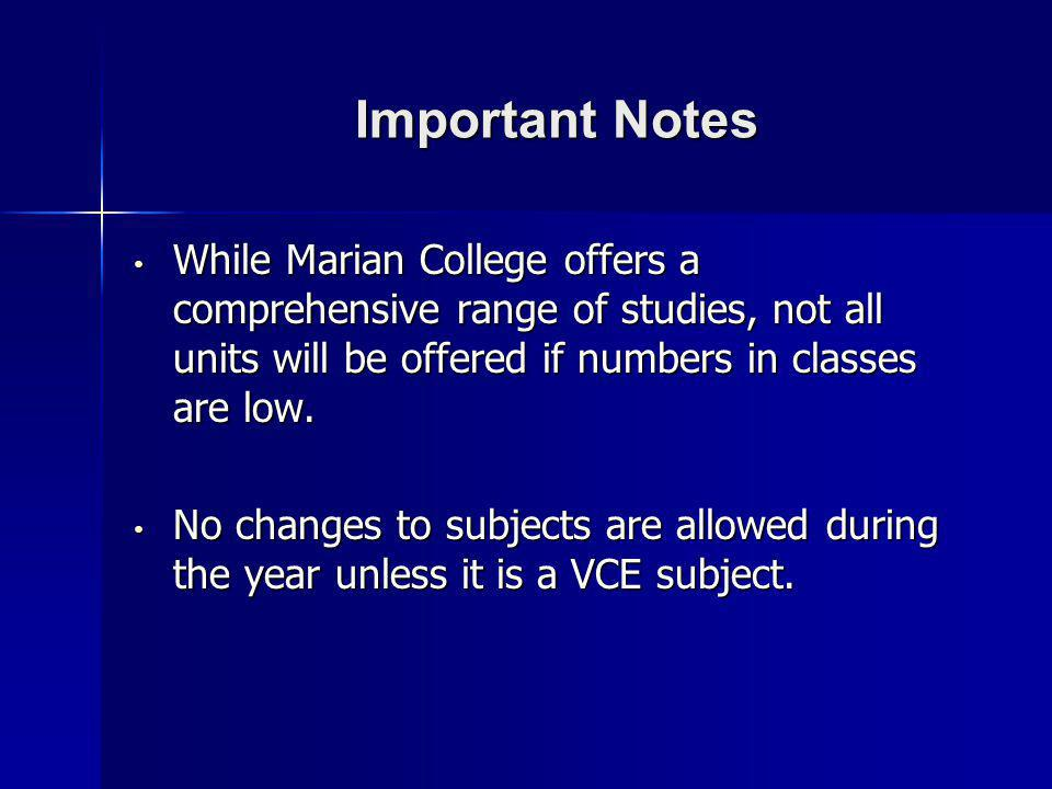 Important Notes While Marian College offers a comprehensive range of studies, not all units will be offered if numbers in classes are low.