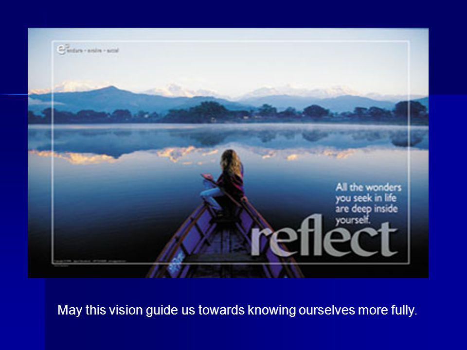 May this vision guide us towards knowing ourselves more fully.