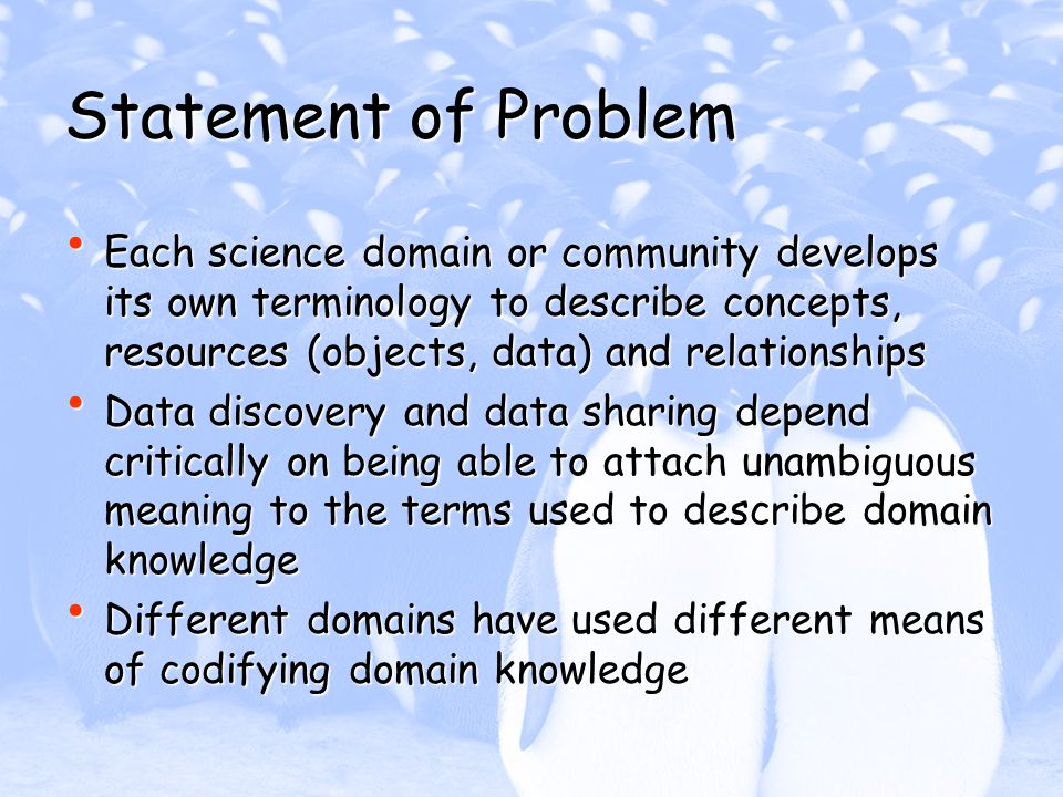 Statement of Problem Each science domain or community develops its own terminology to describe concepts, resources (objects, data) and relationships E