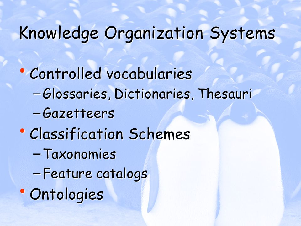 Knowledge Organization Systems Controlled vocabularies Controlled vocabularies – Glossaries, Dictionaries, Thesauri – Gazetteers Classification Scheme