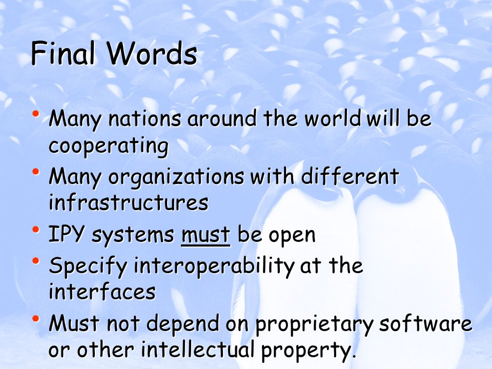 Final Words Many nations around the world will be cooperating Many nations around the world will be cooperating Many organizations with different infr