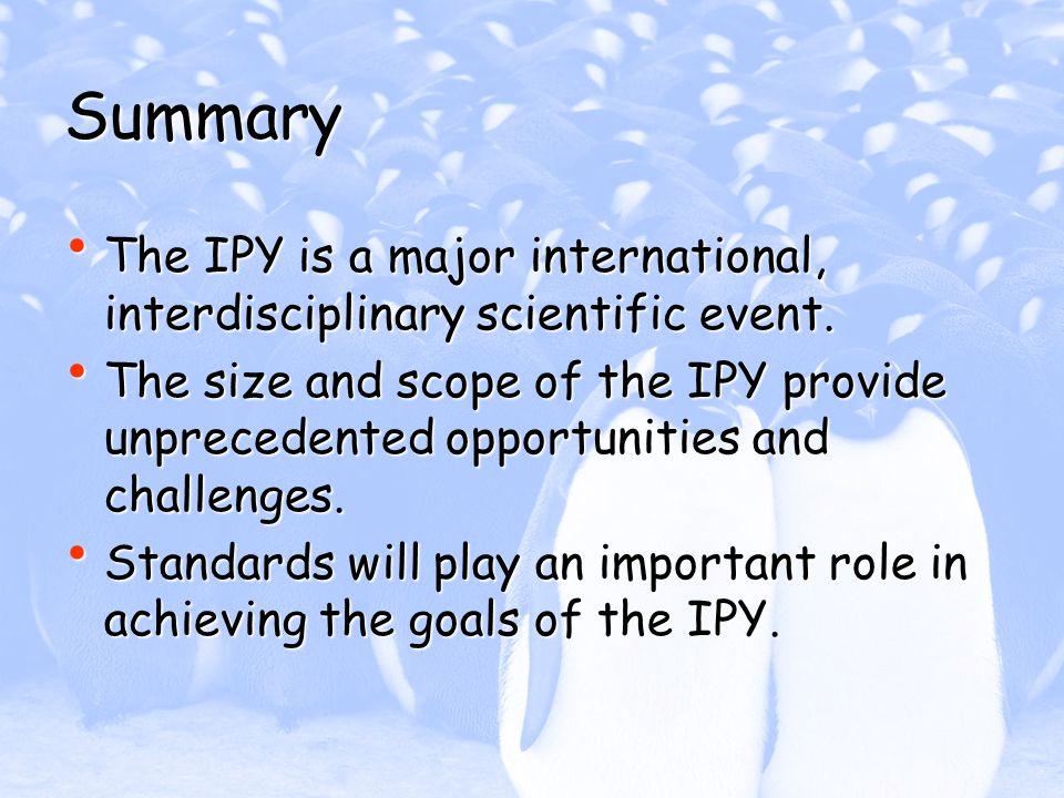 Summary The IPY is a major international, interdisciplinary scientific event.