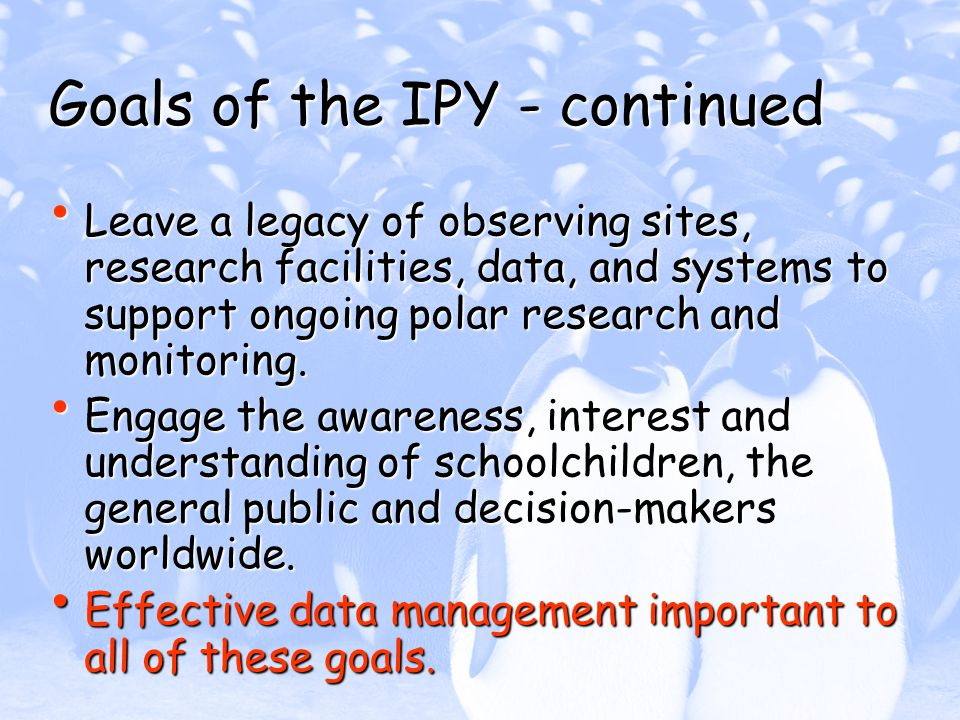 Goals of the IPY - continued Leave a legacy of observing sites, research facilities, data, and systems to support ongoing polar research and monitorin