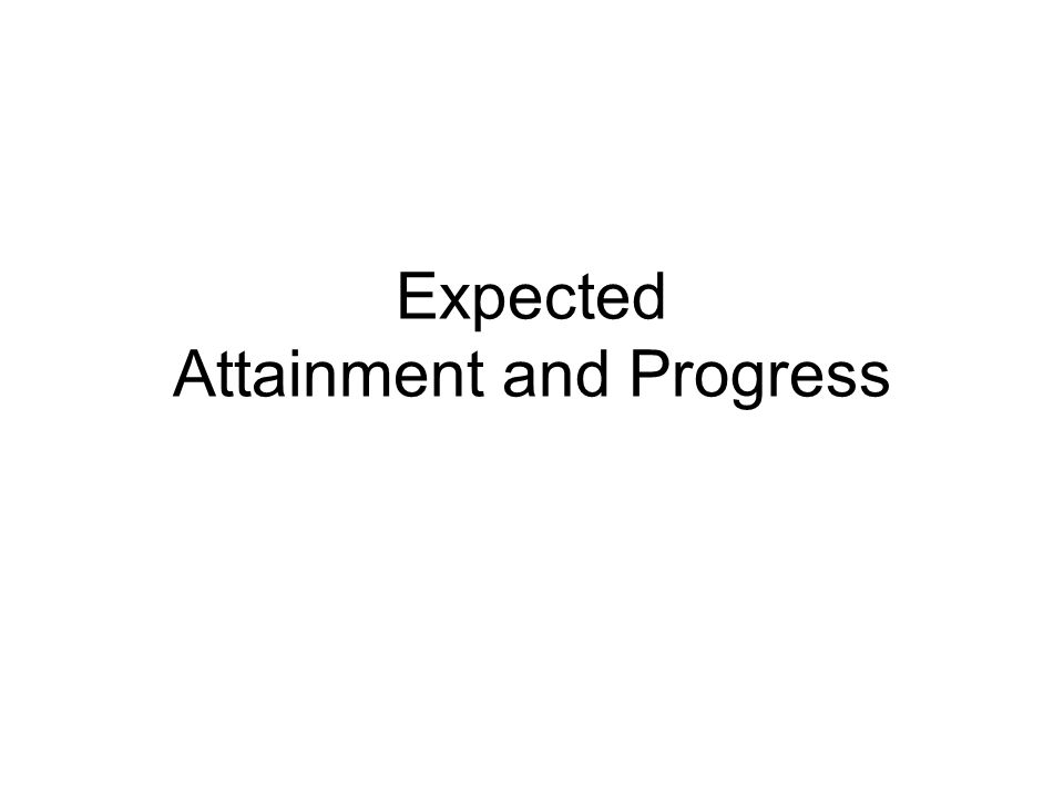 Expected Attainment and Progress