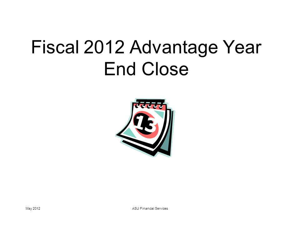 May 2012ASU Financial Services Fiscal 2012 Advantage Year End Close