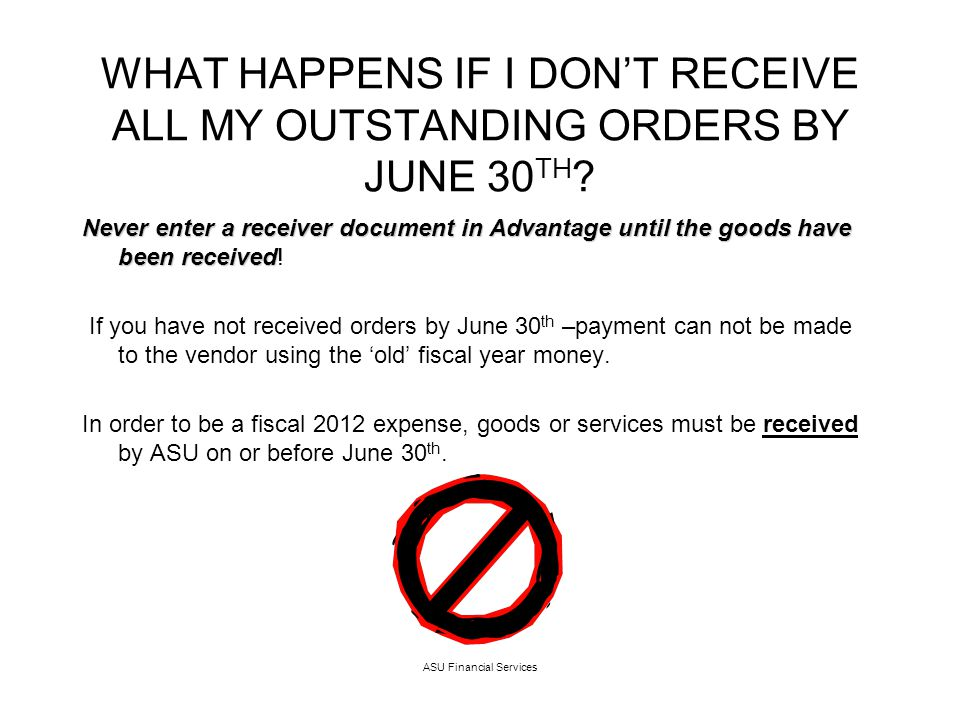 ASU Financial Services WHAT HAPPENS IF I DONT RECEIVE ALL MY OUTSTANDING ORDERS BY JUNE 30 TH .