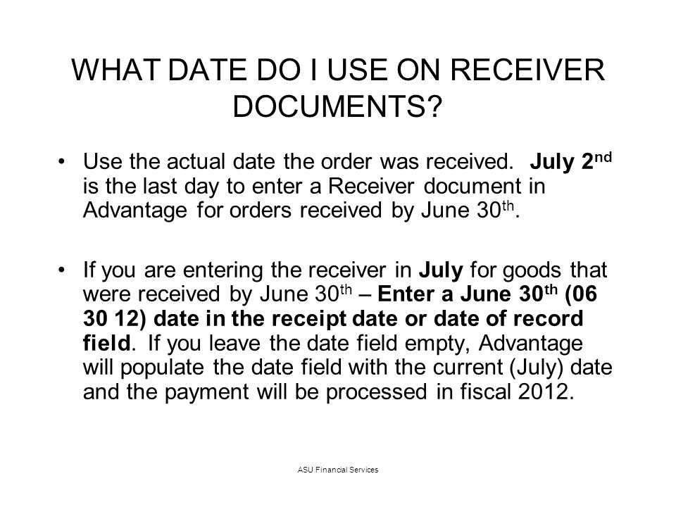 ASU Financial Services WHAT DATE DO I USE ON RECEIVER DOCUMENTS.
