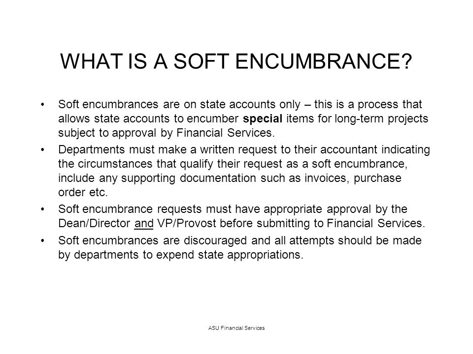 ASU Financial Services WHAT IS A SOFT ENCUMBRANCE.