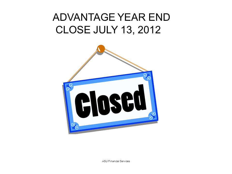 ASU Financial Services ADVANTAGE YEAR END CLOSE JULY 13, 2012