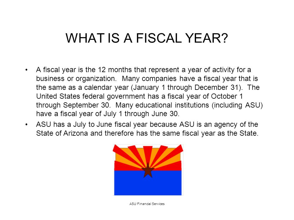 ASU Financial Services WHAT IS A FISCAL YEAR.