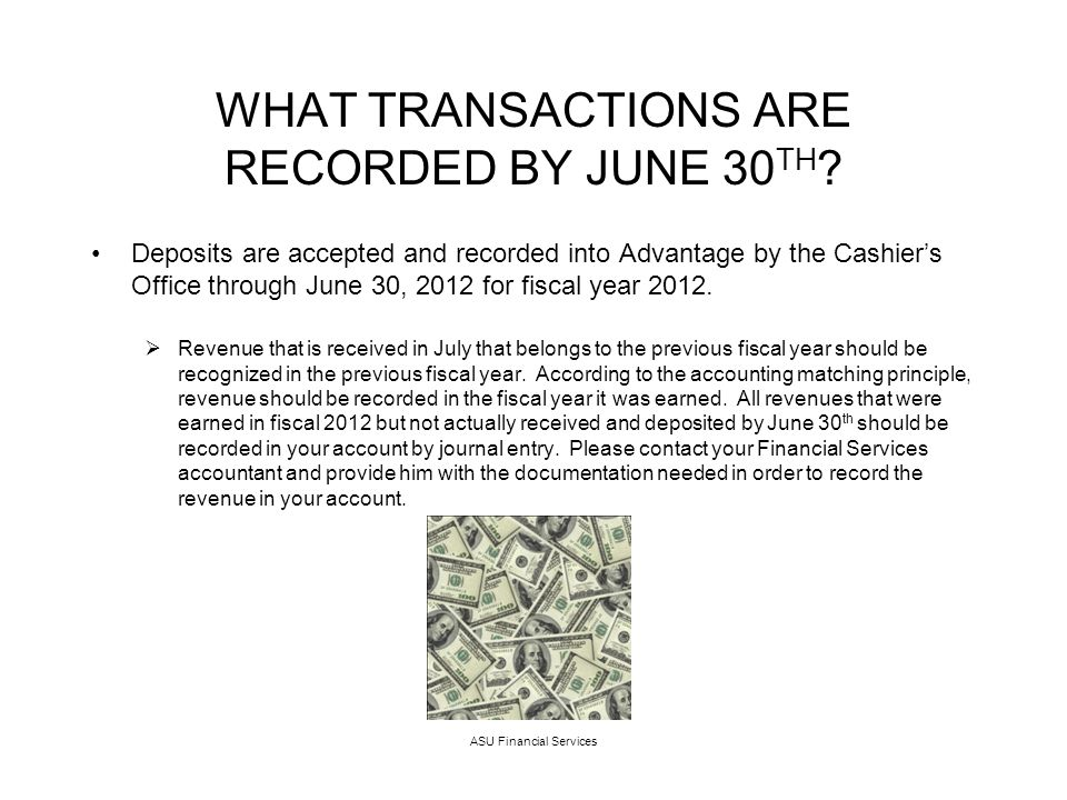 ASU Financial Services WHAT TRANSACTIONS ARE RECORDED BY JUNE 30 TH .