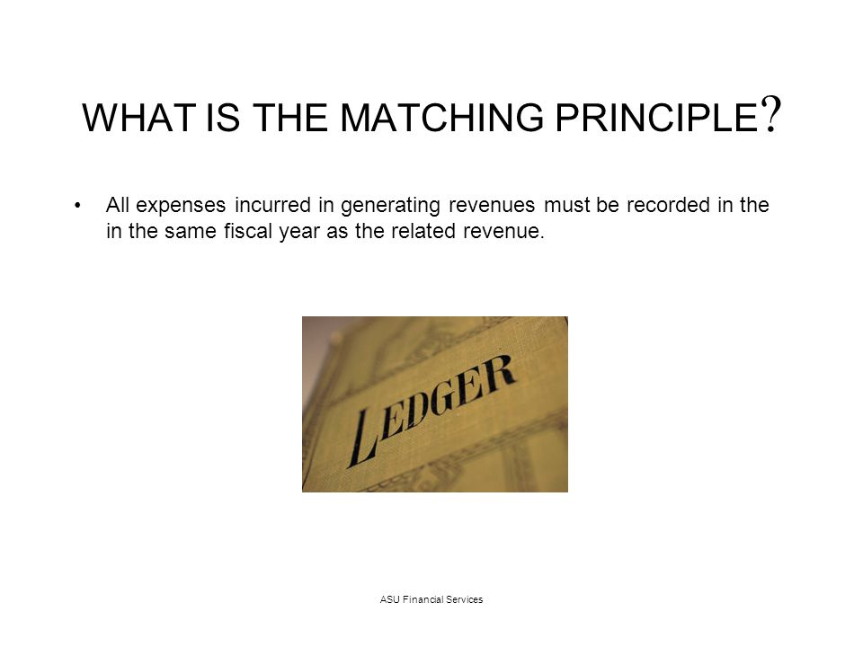 ASU Financial Services MATCHING PRINCIPLE EXAMPLE The nutrition department holds a conference on June 20 th.