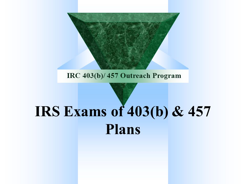 IRC 403(b)/457 Outreach Program 457(b) Exam Issues Abuse of unforeseeable emergency withdrawal rules: Attempting to apply the less restrictive 403(b)/401(k) hardship withdrawal rules.