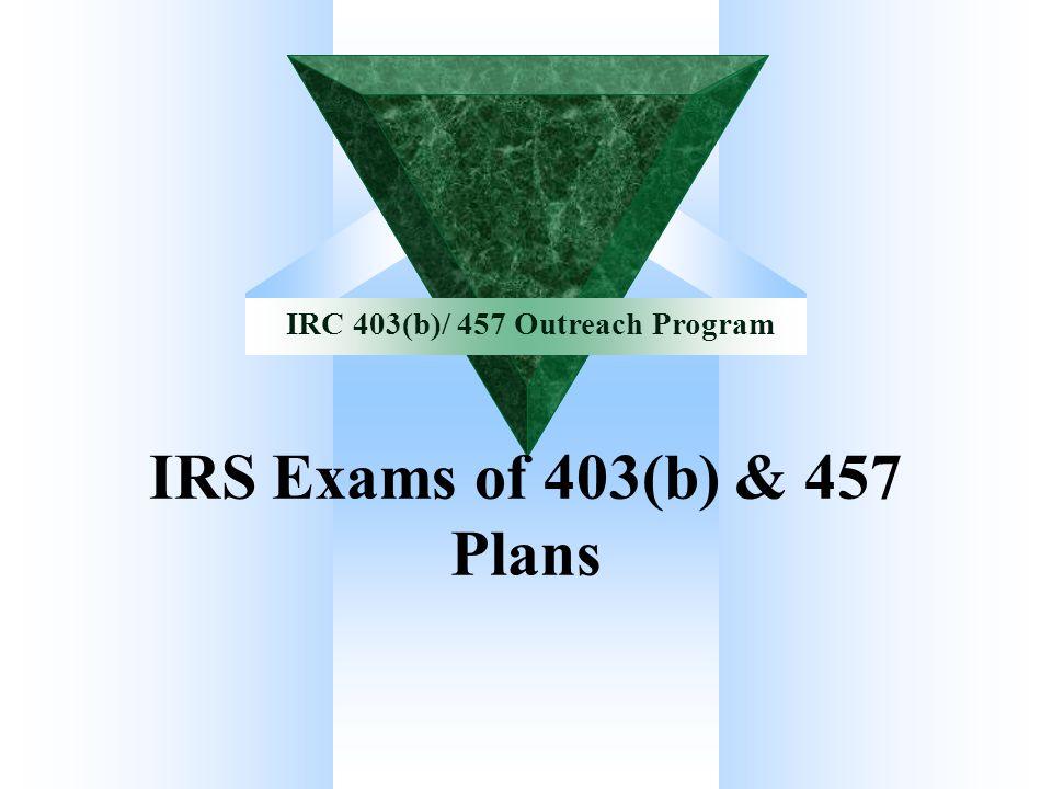 IRC 403(b)/ 457 Outreach Program IRS Exams of 403(b) & 457 Plans
