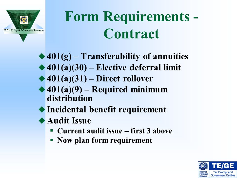 IRC 403(b)/457 Outreach Program Form Requirements - Contract 401(g) – Transferability of annuities 401(a)(30) – Elective deferral limit 401(a)(31) – D
