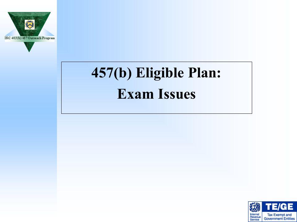 IRC 403(b)/457 Outreach Program 457(b) Eligible Plan: Exam Issues