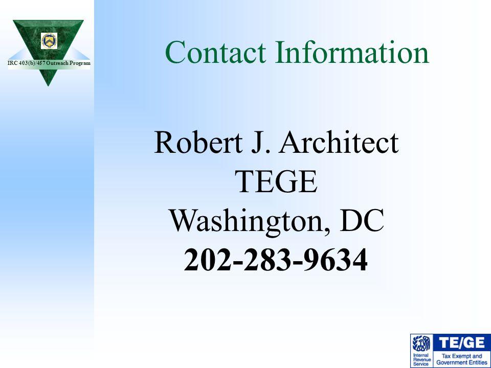IRC 403(b)/457 Outreach Program Contact Information Robert J. Architect TEGE Washington, DC 202-283-9634