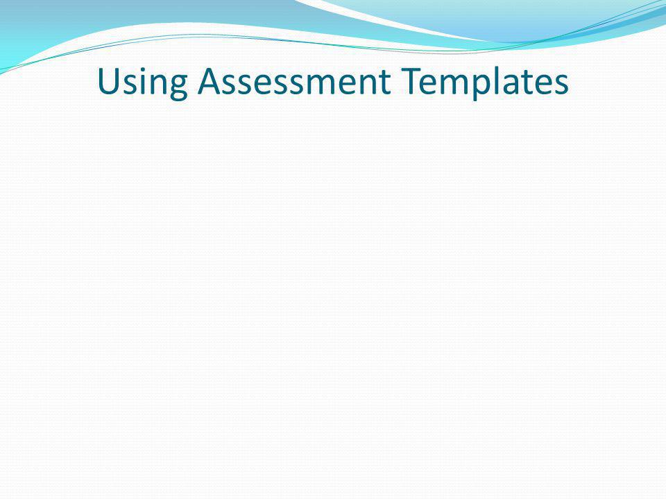 Using Assessment Templates