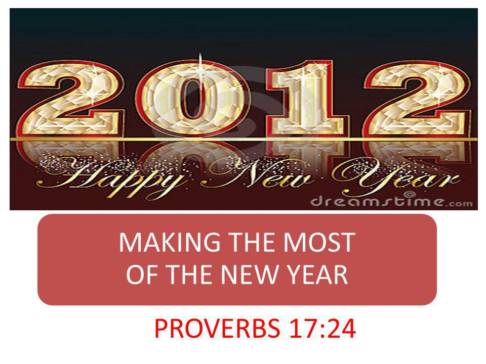 MAKING THE MOST OF THE NEW YEAR PROVERBS 17:24