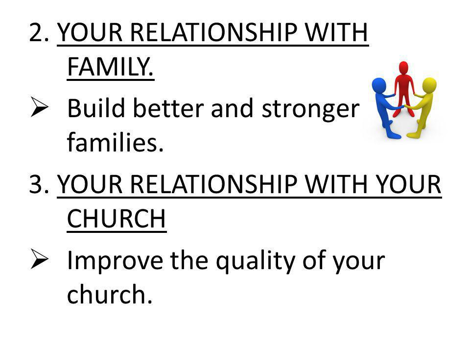 2. YOUR RELATIONSHIP WITH FAMILY. Build better and stronger families.