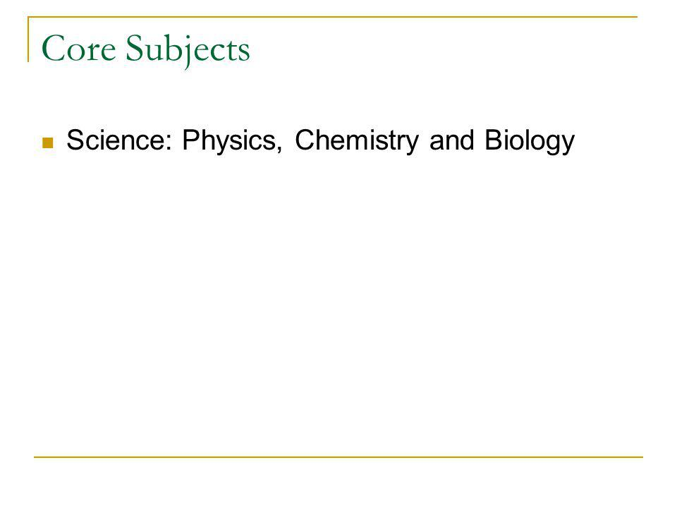 Core Subjects Science: Physics, Chemistry and Biology