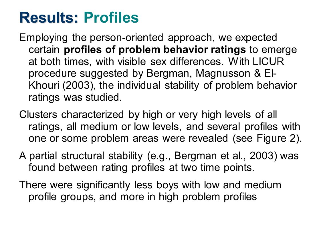 Results: Results: Profiles Employing the person-oriented approach, we expected certain profiles of problem behavior ratings to emerge at both times, with visible sex differences.