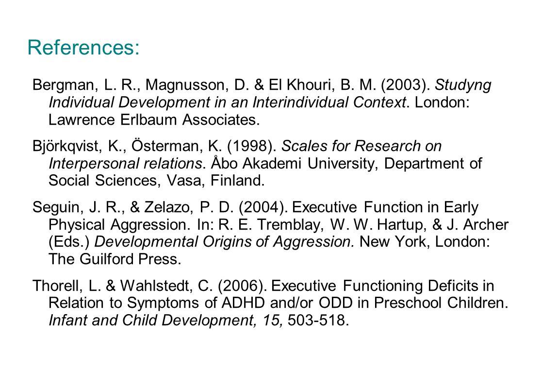 References: Bergman, L. R., Magnusson, D. & El Khouri, B. M. (2003). Studyng Individual Development in an Interindividual Context. London: Lawrence Er