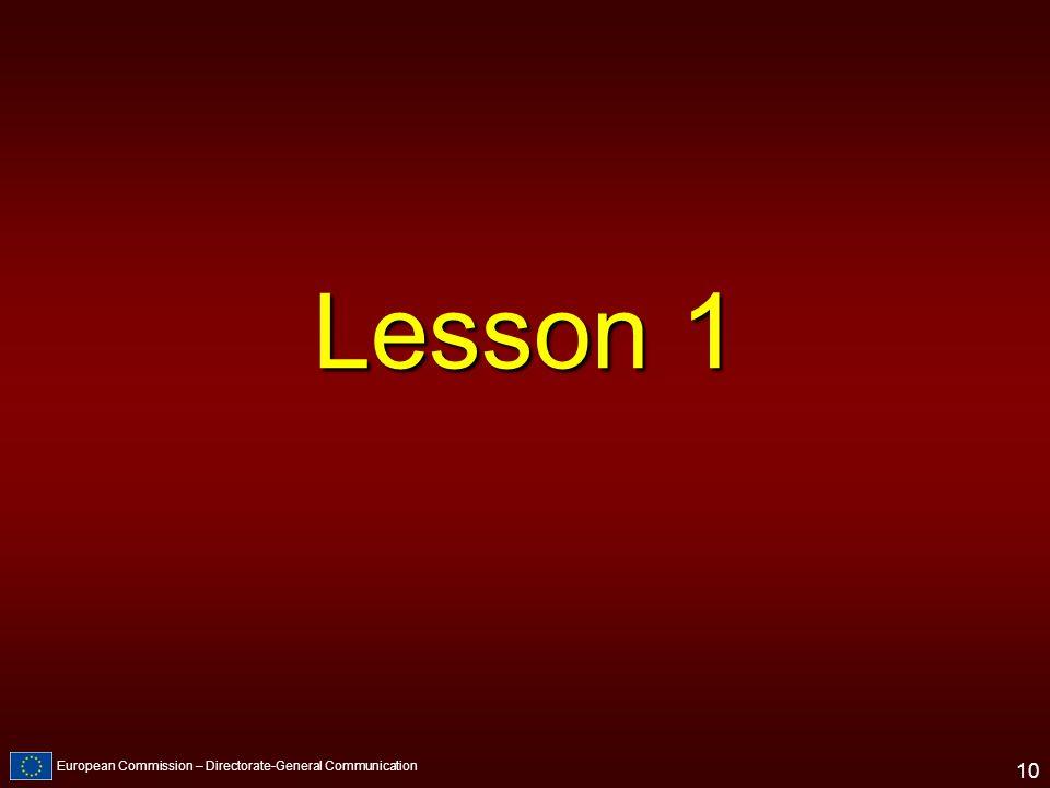 European Commission – Directorate-General Communication 10 Lesson 1