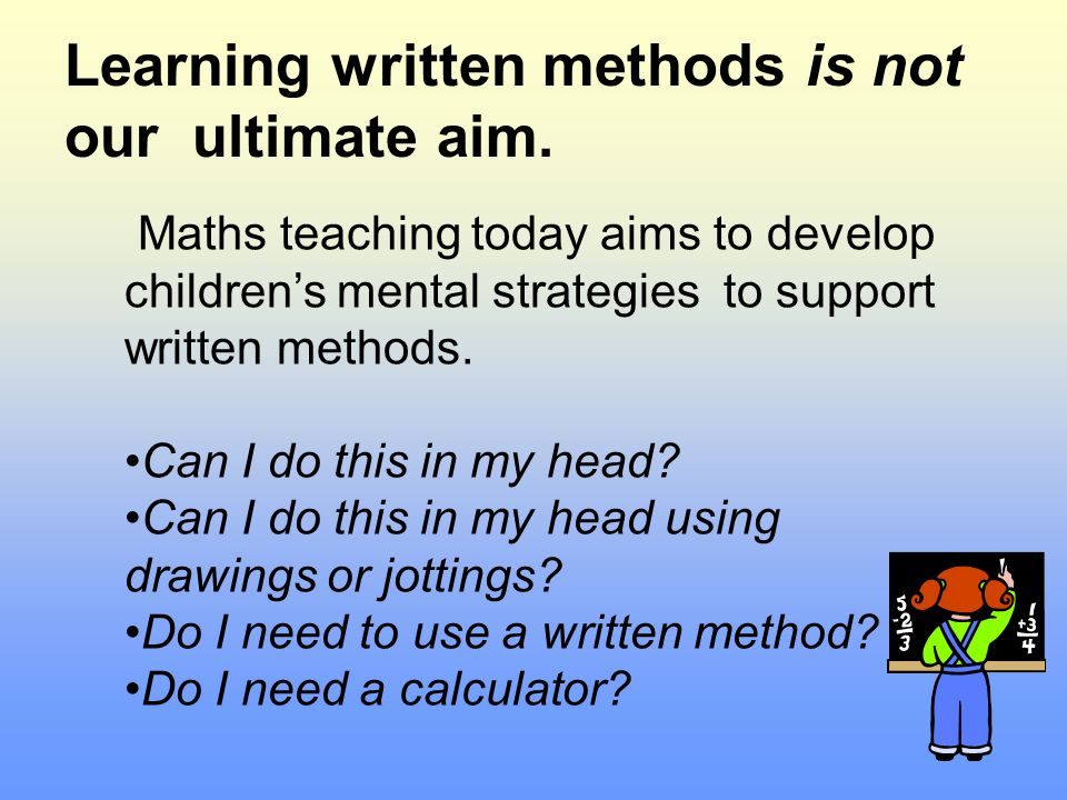 Learning written methods is not our ultimate aim.