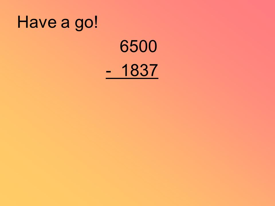 Have a go! 6500 - 1837